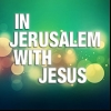 In Jerusalem With Jesus